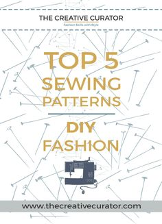 Easy sewing patterns for beginners: DIY fashion. Click through for my TOP 5 list of Easy sewing patterns for beginners. Do you know what you should you look for when selecting a pattern as a beginner sewist? Find out more in this week's blog post! www.thecreativecurator.com
