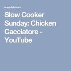 Slow Cooker Sunday: Chicken Cacciatore - YouTube