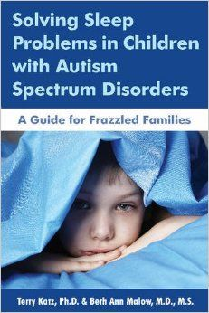 Solving Sleep Problems in Children with Autism Spectrum Disorders: A Guide for Frazzled Families: This book is based on a multi-year study of sleep in children with ASDs which concluded that parent training was the key to resolving childrens sleep problems, and that better sleep leads to improvements in anxiety, attention, and behaviour. The authors show parents how to evaluate both daytime and night time habits and routines -- exercise, lighting, caffeine consumption....