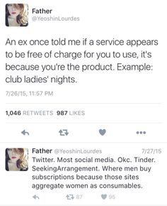 "This is why I can't stand the argument of ""But what about ladies night?! Women have it sOoO easy!"" There are ""women get in free"" events because women are the product."