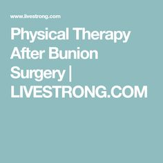 Physical Therapy After Bunion Surgery | LIVESTRONG.COM