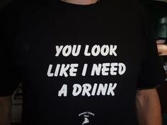 You look like I need a drink You Look Like, Like Me, I Need A Drink, Island, Drinks, Tees, T Shirt, Block Island, Drinking