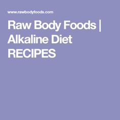 Raw Body Foods   Alkaline Diet RECIPES