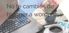 No te cambies de blogger a wordpress es una trampa. - Yo Blogueo