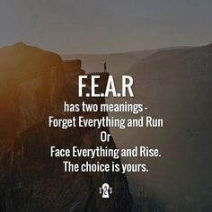 """In university my professor told me """"Fear"""" meant """"Forever Evading Another Reality"""" but I like this """"Face Everything And Rise"""" the best"""