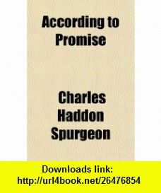 According to Promise (9781151413932) Charles Haddon Spurgeon , ISBN-10: 1151413933  , ISBN-13: 978-1151413932 ,  , tutorials , pdf , ebook , torrent , downloads , rapidshare , filesonic , hotfile , megaupload , fileserve