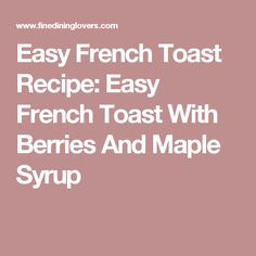 Easy French Toast Recipe: Easy French Toast With Berries And Maple Syrup