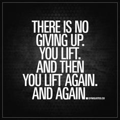 """""""There is no giving up. You lift. And then you lift again. And again."""" Brand new motivational gym quote from gymquotes.co! #FitnessInspiration"""