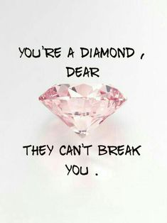 You're a diamond, dear. They can't break you. :)