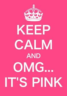 keep calm and OMG it's pink