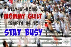 God does not want moms to sacrifice their families to stay busy!