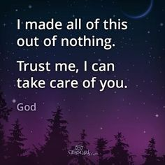 I made all of this out of nothing. Trust me, I can take care you.  God