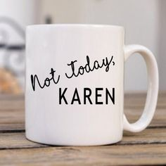 not today karen mug, funny saying mugs - Best Friend Coffee Cup - Mom Sister Co Worker Sarcastic Coffee Mug - Funny Mug by SparklishCrafter on Etsy Funny Cups, Funny Coffee Cups, Cute Coffee Mugs, Cool Mugs, Funny Coffee Sayings, Coffee Mug Quotes, Coffee Humor, Diy Mugs, Personalized Coffee Mugs