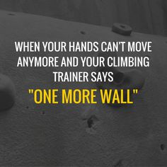 Rock Climbing is a lifestyle. When your hands can't move anymore and your climbing trainer says one more wall  fitness motivation quotes