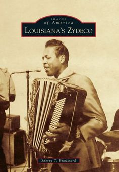 "Arcadia's Images of America series looks at ""Louisiana's Zydeco."" The book is written by Sherry Broussard and will be published in June, 2013."