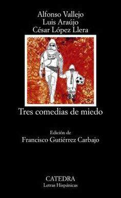Tres comedias de miedo / Alfonso Vallejo, Luis Araújo, César López Llera ; edición de Francisco Gutiérrez Carbajo http://fama.us.es/record=b2696808~S5*spi