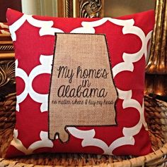 My home's in Alabama...no matter where I lay my head. Purchase at Pillow Talk Tuscaloosa on Facebook.