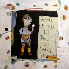 """""""Today's Menu is Take it or Leave it"""" Acrylic /collage on canvas 24x24, Anne Irwin fine art gallery ©Barbara Olsen"""