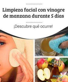 Limpieza facial con vinagre de manzana durante 5 días: ¡Descubre qué ocurre! ¿Sabes lo que le puede ocurrir a tu rostro si realizas una adecuada limpieza facial con vinagre de manzana durante cinco días?