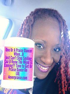 Uno Ur A Praise Dancer When...***Cups & T-Shirts COMING SOON!!!*** pre-order @ 4epdancestore@gmail.com http://4everpraise.com #dance #praisedance #unourapraisedancer