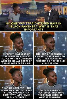 White people made every ethnic person feel ugly for not looking like them and Black Panther shows natural black beauty