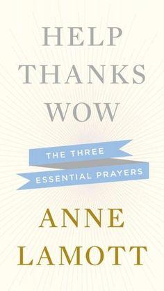 'Help, Thanks, Wow. The Three Essential Prayers,' by Anne Lamott