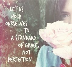 Let us hold ourselves to a standard of grace, not perfection. https://www.facebook.com/FreeChristianDating #grace #dating #onlinedating