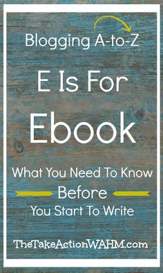 E is for Ebooks - What you need to know before you start to write an ebook