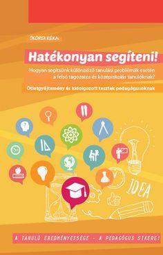 Hatékonyan segíteni! - Hogyan segítsünk különböző tanulási problémák esetén a felső tagozatos és középiskolás tanulóknak? Ötletgyűjtemény és kidolgozott tesztek pedagógusoknak.