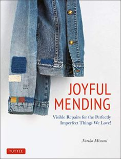 """Read """"Joyful Mending Visible Repairs for the Perfectly Imperfect Things We Love!"""" by Noriko Misumi available from Rakuten Kobo. Joyful Mending shows you how to fix old items of clothing, linens and household objects by turning tears and flaws into . Wabi Sabi, Visible Mending, Style Japonais, Kinds Of Fabric, Love Clothing, Perfectly Imperfect, Fast Fashion, Slow Fashion, Embroidery Stitches"""