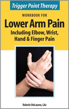 Trigger Point Therapy Workbook for Lower Arm Pain including Elbow, Wrist, Hand & Finger Pain, an ebook by Valerie DeLaune at Smashwords Lower Back Pain Causes, Neck And Back Pain, Neck Pain, Tennis Elbow Relief, Tennis Elbow Symptoms, Bursitis Elbow, Repetitive Strain Injury, Referred Pain, Elbow Pain