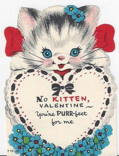 No Kitten, Valentine ~ You're Purr-fect for me My Funny Valentine, Valentines Day Cat, Valentine Images, Valentines Day Greetings, Vintage Valentine Cards, Vintage Greeting Cards, Valentine Day Crafts, Vintage Holiday, Vintage Postcards