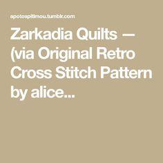 Zarkadia Quilts — (via Original Retro Cross Stitch Pattern by alice...