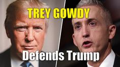 South Carolina Representative Trey Gowdy, Defended Donald Trump's position on…