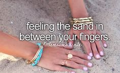 feeling the sand in between your fingers