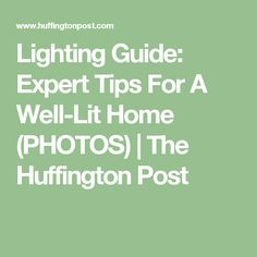 Lighting Guide: Expert Tips For A Well-Lit Home (PHOTOS) | The Huffington Post
