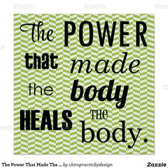 The Power That Made The Body Heals The Body. {Chiropractic Poster}