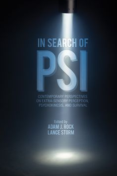 In Search of Psi by Dr. Adam J. Rock and Dr. Lance Storm - Rock and Storm decided to assemble a collection of papers by a diverse group of authors, researchers, experimenters, and theorists, culminating in a total of 18 chapters on a wide variety of paranormal subjects under three main themes—extra-sensory perception (mind-to-mind communication), psychokinesis (mind over matter), and life after death.