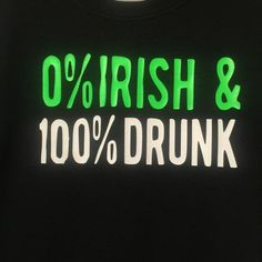 Check out this item in my Etsy shop https://www.etsy.com/listing/286475015/0-percent-irish-100-percent-drunk-shirt