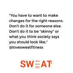 """""""You have to want to make changes for the right reasons. Don't do it for someone else. Don't do it to be """"skinny"""" or what you think society says you should look like."""" @lovesweatfitness"""