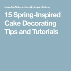 15 Spring-Inspired Cake Decorating Tips and Tutorials