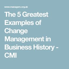 The 5 Greatest Examples of Change Management in Business History - CMI