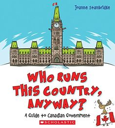 Who Runs This Country, Anyway?: A Guide to Canadian Government By Joanne Stanbridge