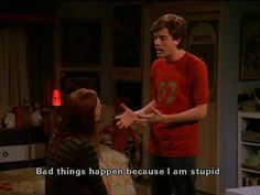Bad things happen because i am stupid. -Eric Forman from That show Donna And Eric, That 70s Show Quotes, Eric Forman, Donna Pinciotti, Thats 70 Show, Senior Quotes, Film Quotes, Reaction Pictures, Funny Pictures