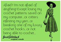 """juststitched: """"""""Afraid? I'm not afraid of anything! Except losing my crochet patterns saved on my computer…or critters infesting my yarn…or breaking one of my luxury crochet hooks…or not being able to crochet…"""" """""""