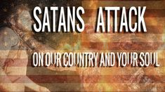 Satans Attack On Our Country And Your Soul