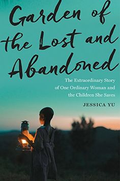 The Hardcover of the Garden of the Lost and Abandoned: The Extraordinary Story of One Ordinary Woman and the Children She Saves by Jessica Yu at Barnes Used Books, Great Books, Books To Read, Reading Lists, The Ordinary, Book Worms, Books Online, Abandoned, At Least