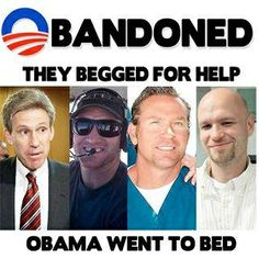 They BEGGED for help, Obama went to bed, WHAT IF it was your husband, son, father, ..
