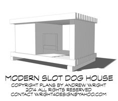 Modern Slot Dog House by Wright4design