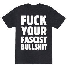 Fuck Your Fascist Bullshit - This feminist shirt is perfect for the anti trump rally to say fuck trump and fuck your fascist bullshit, don't let the haters grind you down and keep fighting. This anti fascist shirt is great for fans of pro choice shirts, protest shirts and feminist quotes.